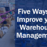 Five Ways to Improve your Warehouse Management